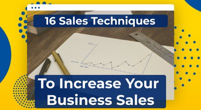16 Sales Techniques To Increase Your Business Sales