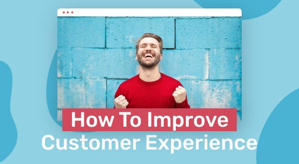 9 Strategies For Improving The Customer Experience