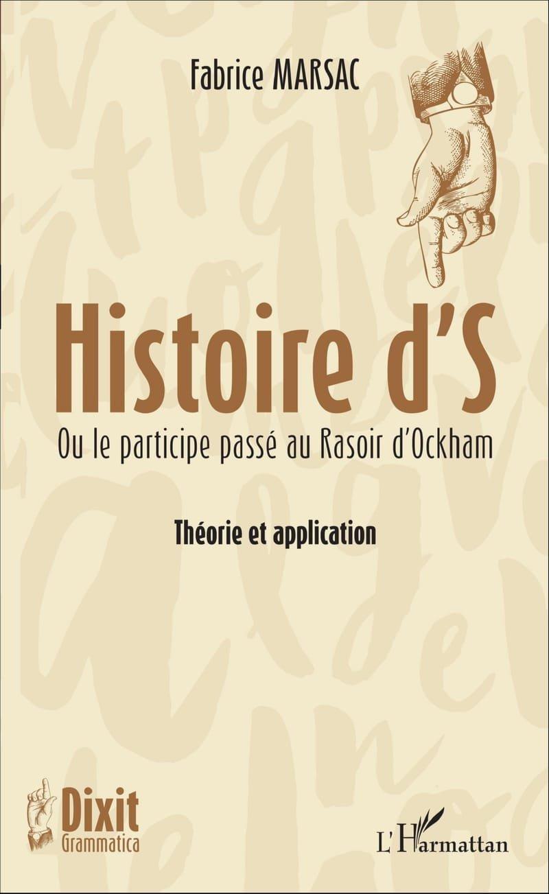 Marsac, F. (2016). Histoire d'S ou le participe passé au Rasoir d'Ockham - Théorie et application (Dixit Grammatica, n°1). Paris : L'Harmattan