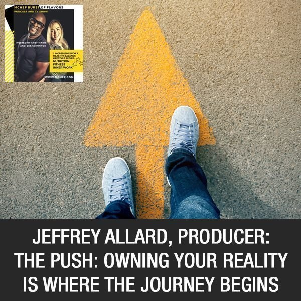 Jeffrey Allard, Producer: The PUSH: Owning Your Reality Is Where The Journey Begins