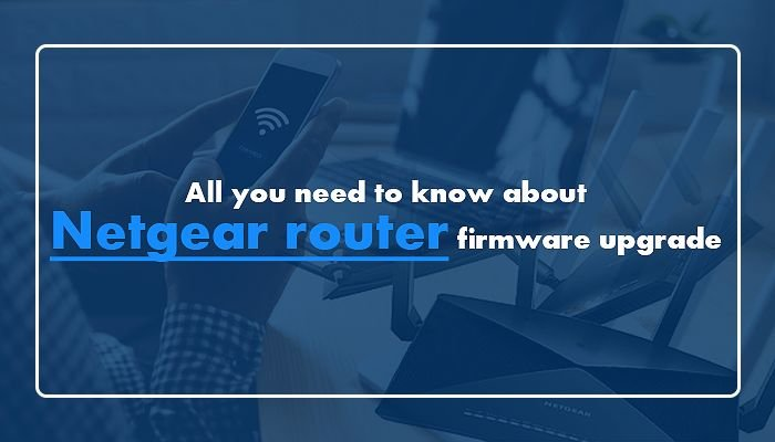 All you need to know about Netgear router firmware upgrade