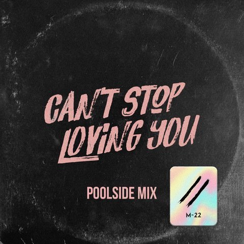 Can't stop loving you - M-22 Poolside remix