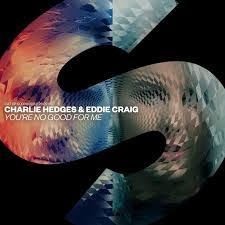 You're no good for me - Charlie Hedges & Eddie Craig