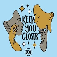 Keep you Closer - Gold 88