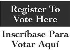 REGISTER TO VOTE - INSCRIBASE PARA VOTAR