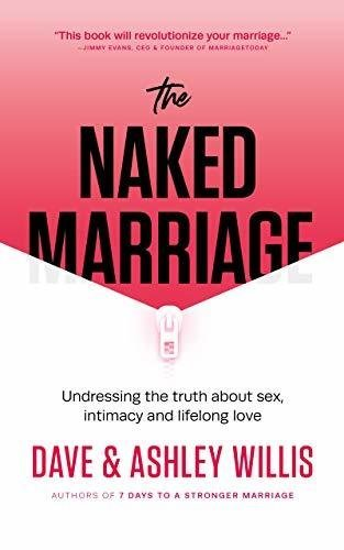 The Naked Marriage by Dave & Ashley Willis
