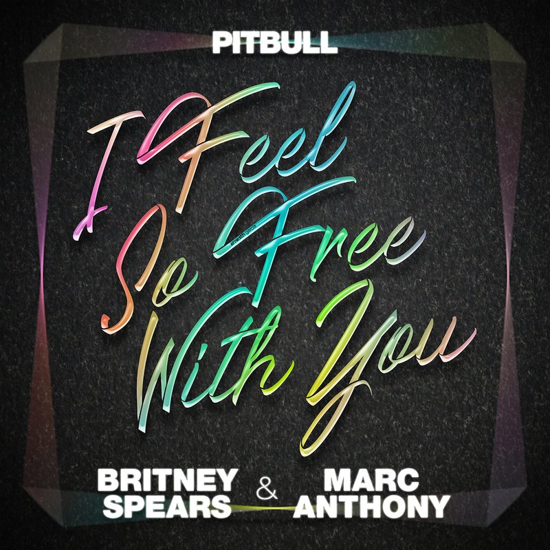 Pitbull Feat. Britney Spears & Marc Anthony - I Feel So Free With You