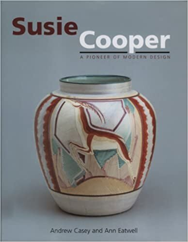 Susie Cooper A Pioneer of Modern Design 2002 Ann Eatwell and Andrew Casey