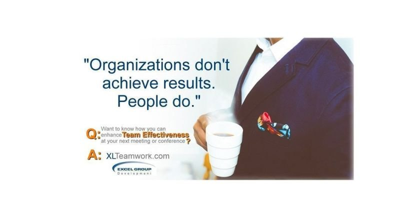 """Organizations don't achieve results. People do. That's why we focus on building team effectiveness."""